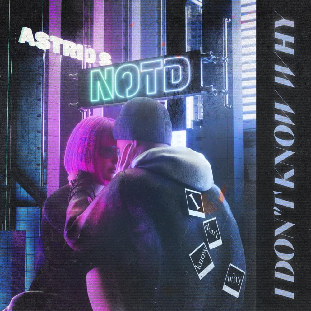 I Don't Know Why (feat. Astrid S)