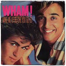 Wham - Wake Me Up Before You Go Go