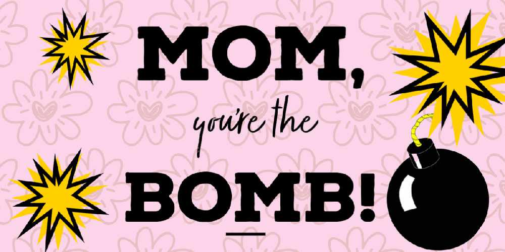 Mom, You're The Bomb!