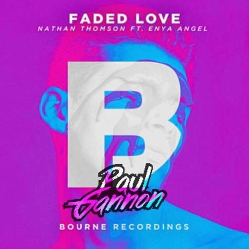 Nathan Thomspon - Faded Love (Paul Gannon Remix)
