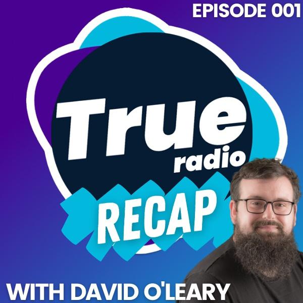 The True Radio Recap