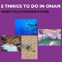 5 Things to do in Oman when the lockdown is over!