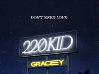 220 Kid (feat' Gracey) - Don't Need Love